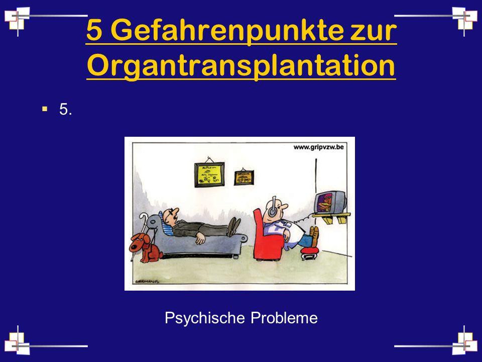 5 Gefahrenpunkte zur Organtransplantation 5. Psychische Probleme