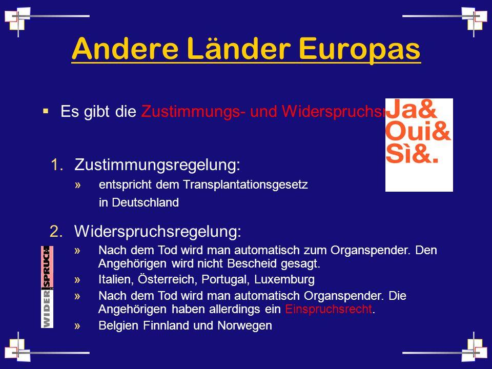 Andere Länder Europas Es gibt die Zustimmungs- und Widerspruchsregelung Widerspruchsregelung: »Nach dem Tod wird man automatisch zum Organspender. Den