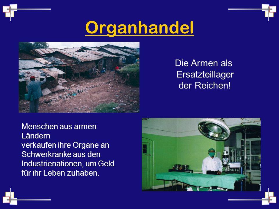 Organhandel Die Armen als Ersatzteillager der Reichen! Menschen aus armen Ländern verkaufen ihre Organe an Schwerkranke aus den Industrienationen, um