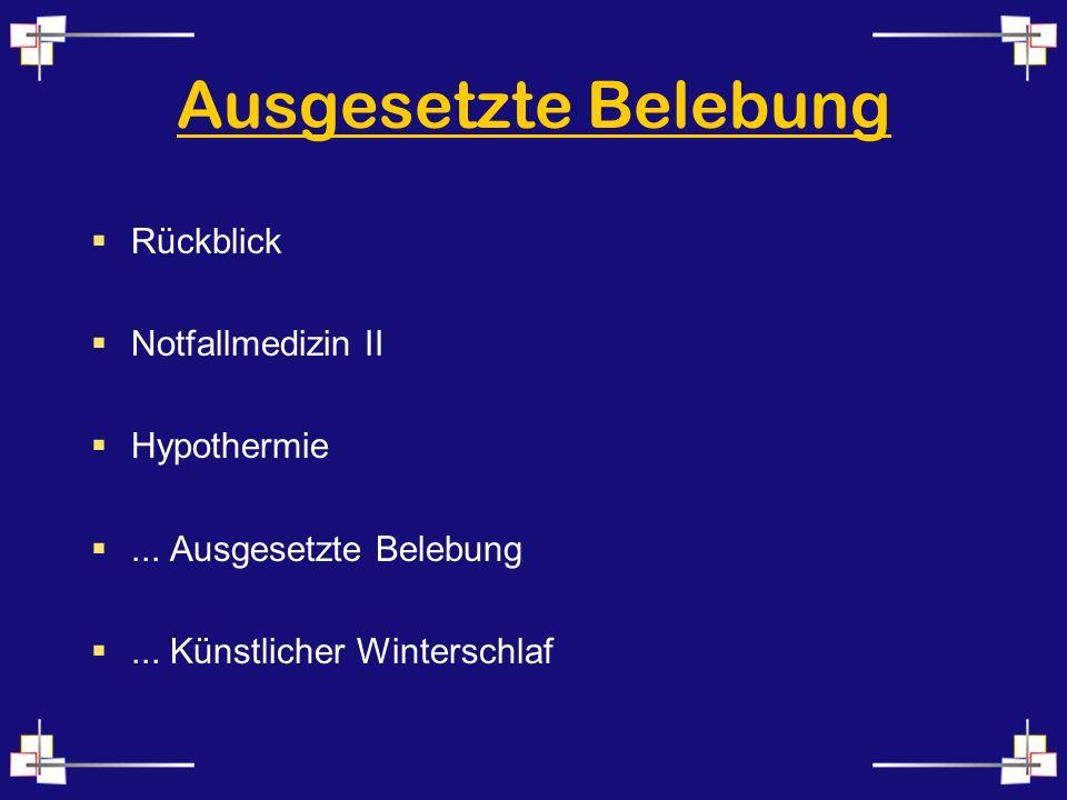 Ausgesetzte Belebung Rückblick Notfallmedizin II Hypothermie... Ausgesetzte Belebung... Künstlicher Winterschlaf