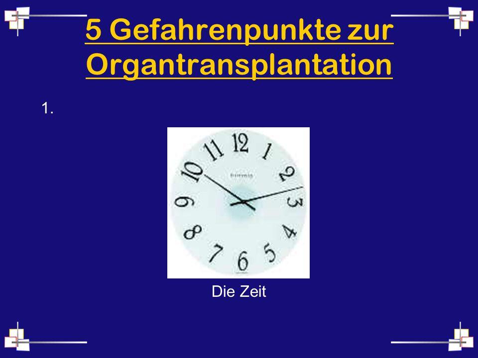 5 Gefahrenpunkte zur Organtransplantation 1. Die Zeit