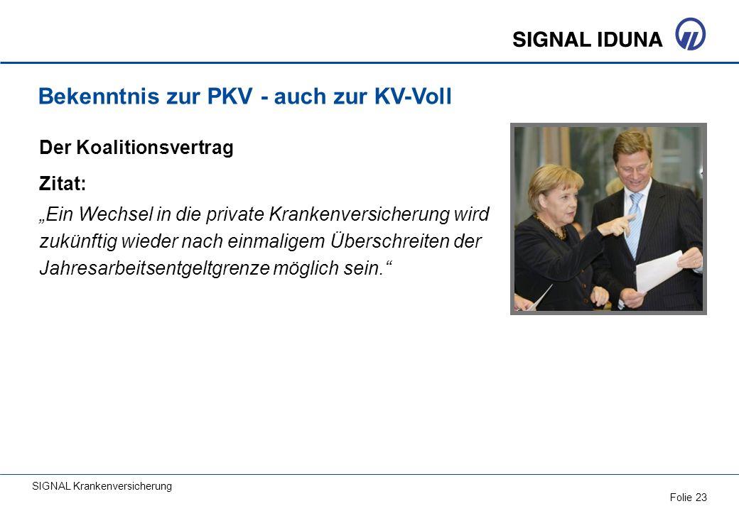 SIGNAL Krankenversicherung Folie 23 Bekenntnis zur PKV - auch zur KV-Voll Der Koalitionsvertrag Zitat: Ein Wechsel in die private Krankenversicherung