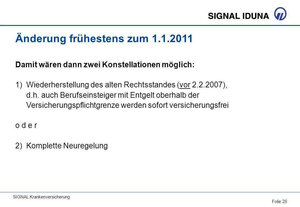 SIGNAL Krankenversicherung Folie 25 Änderung frühestens zum 1.1.2011 Damit wären dann zwei Konstellationen möglich: 1) Wiederherstellung des alten Rec