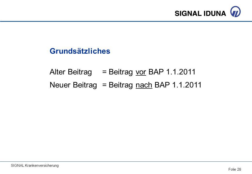 SIGNAL Krankenversicherung Folie 28 Grundsätzliches Alter Beitrag = Beitrag vor BAP 1.1.2011 Neuer Beitrag = Beitrag nach BAP 1.1.2011
