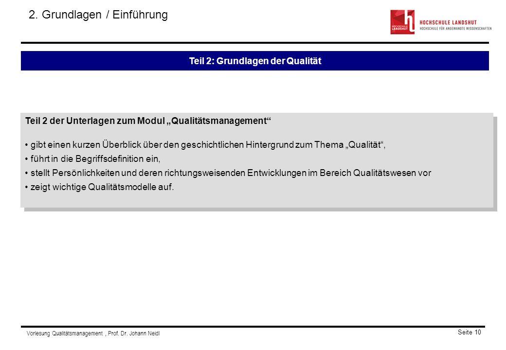 Vorlesung Qualitätsmanagement, Prof. Dr. Johann Neidl Seite 10 Teil 2 der Unterlagen zum Modul Qualitätsmanagement gibt einen kurzen Überblick über de