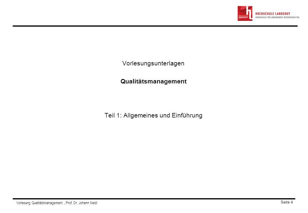 Vorlesung Qualitätsmanagement, Prof. Dr. Johann Neidl Seite 4 Vorlesungsunterlagen Qualitätsmanagement Teil 1: Allgemeines und Einführung