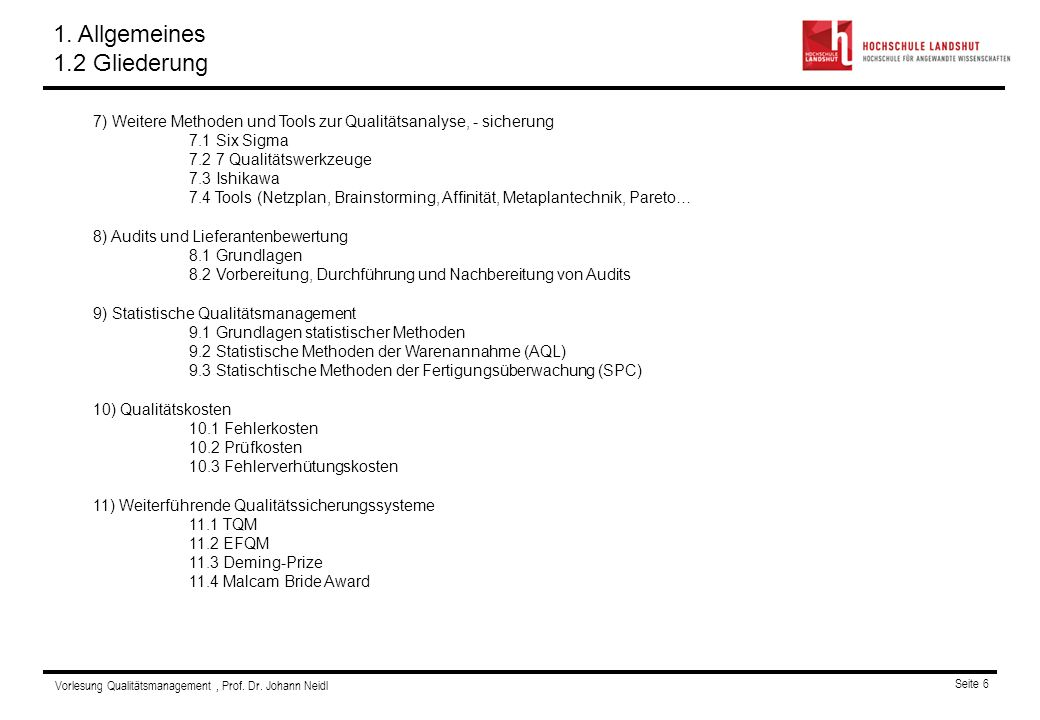 Vorlesung Qualitätsmanagement, Prof. Dr. Johann Neidl Seite 6 Gliederung 7) Weitere Methoden und Tools zur Qualitätsanalyse, - sicherung 7.1 Six Sigma