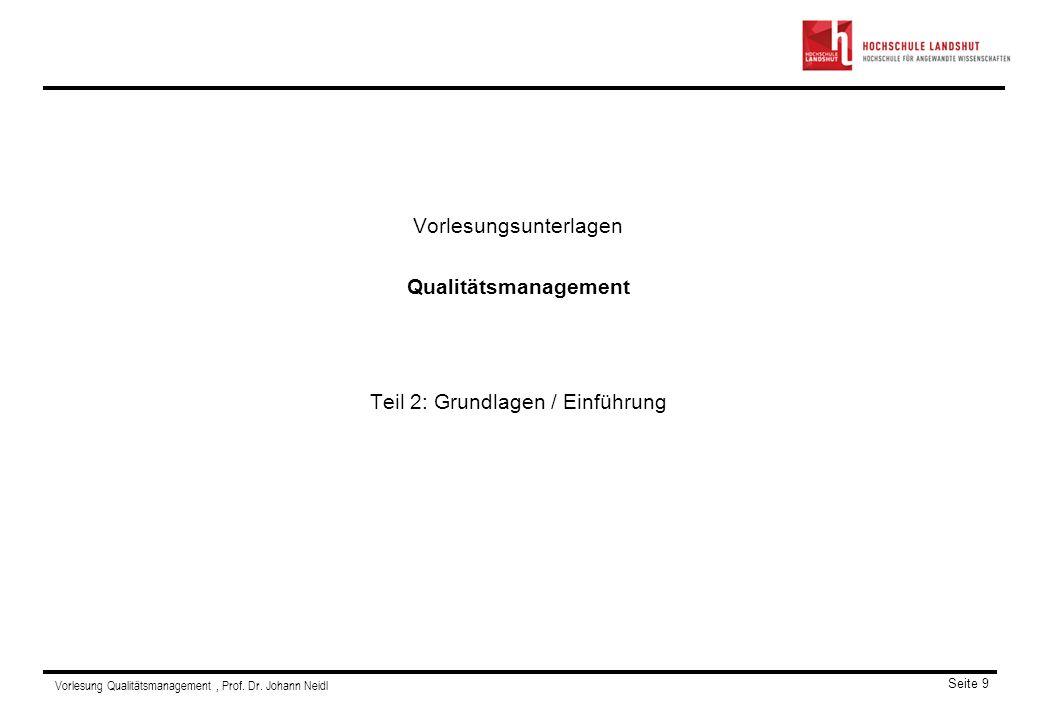 Vorlesung Qualitätsmanagement, Prof. Dr. Johann Neidl Seite 9 Vorlesungsunterlagen Qualitätsmanagement Teil 2: Grundlagen / Einführung