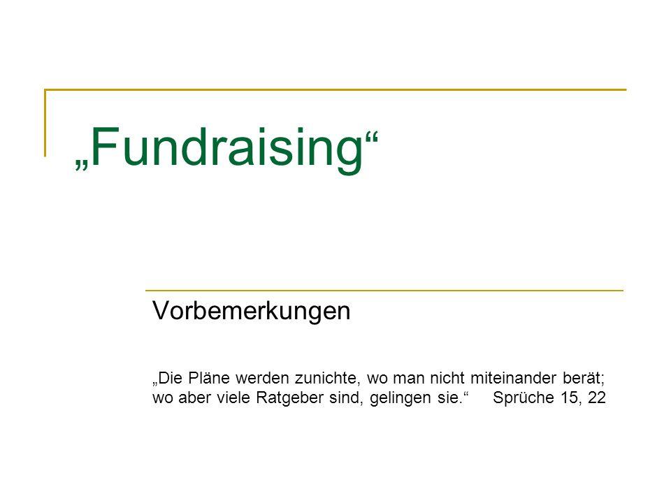 Fundraising Vorbemerkungen Die Pläne werden zunichte, wo man nicht miteinander berät; wo aber viele Ratgeber sind, gelingen sie. Sprüche 15, 22