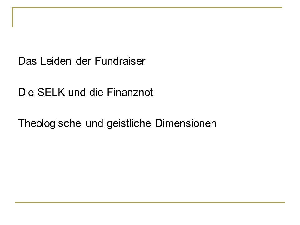 Das Leiden der Fundraiser Die SELK und die Finanznot Theologische und geistliche Dimensionen