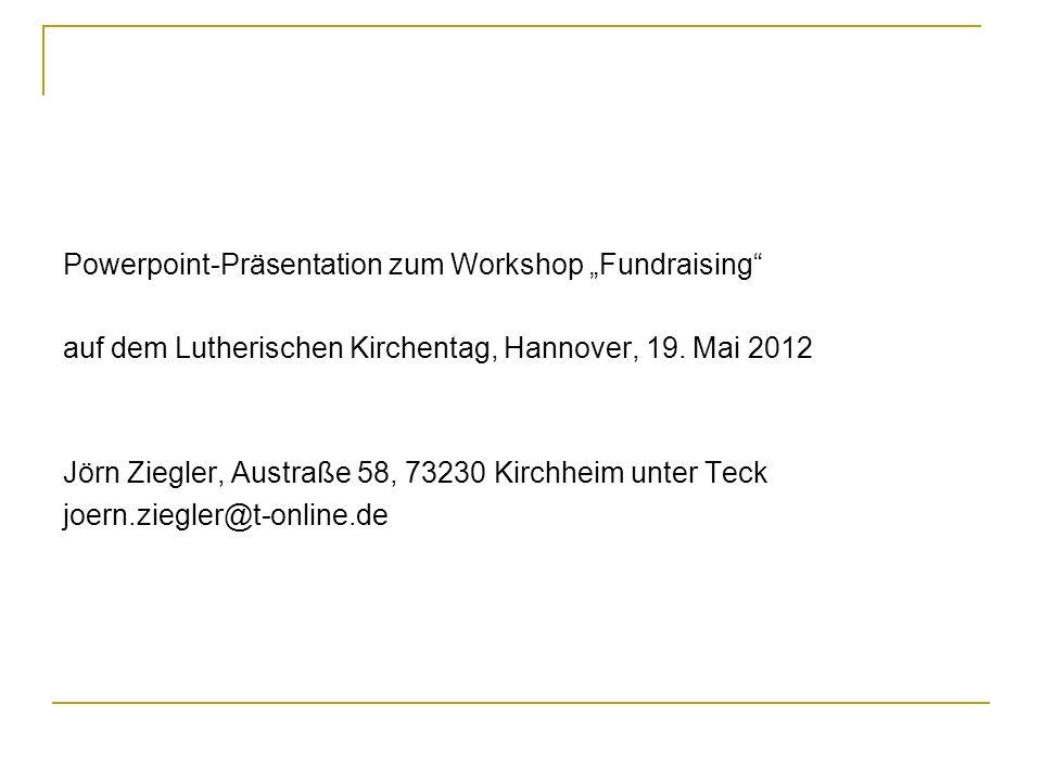 Powerpoint-Präsentation zum Workshop Fundraising auf dem Lutherischen Kirchentag, Hannover, 19. Mai 2012 Jörn Ziegler, Austraße 58, 73230 Kirchheim un