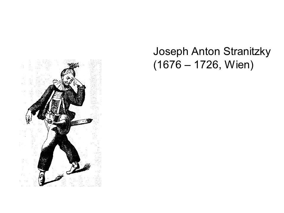 Joseph Anton Stranitzky (1676 – 1726, Wien)