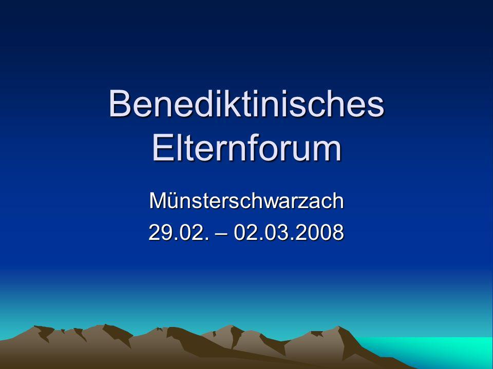 Benediktinisches Elternforum Münsterschwarzach 29.02. – 02.03.2008