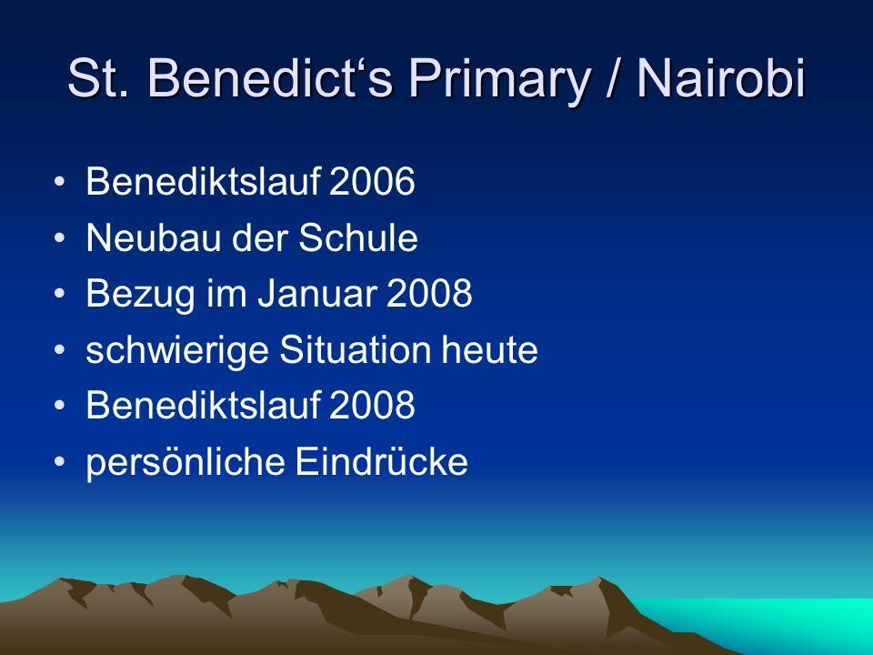 St. Benedicts Primary / Nairobi Benediktslauf 2006 Neubau der Schule Bezug im Januar 2008 schwierige Situation heute Benediktslauf 2008 persönliche Ei
