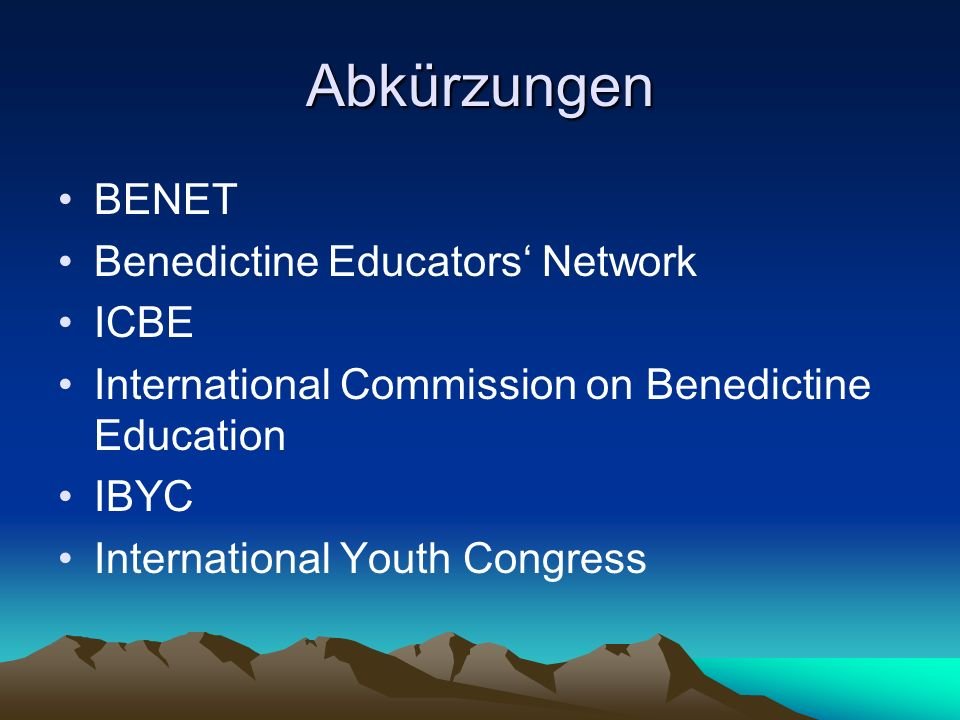 Abkürzungen BENET Benedictine Educators Network ICBE International Commission on Benedictine Education IBYC International Youth Congress