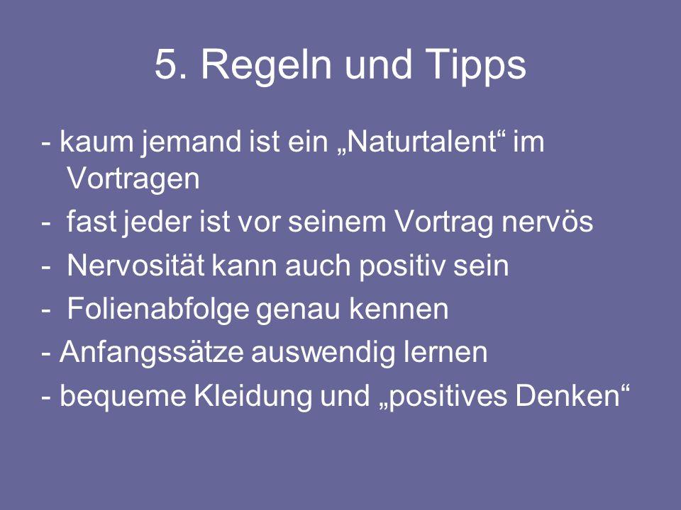 5. Regeln und Tipps - kaum jemand ist ein Naturtalent im Vortragen -fast jeder ist vor seinem Vortrag nervös -Nervosität kann auch positiv sein -Folie
