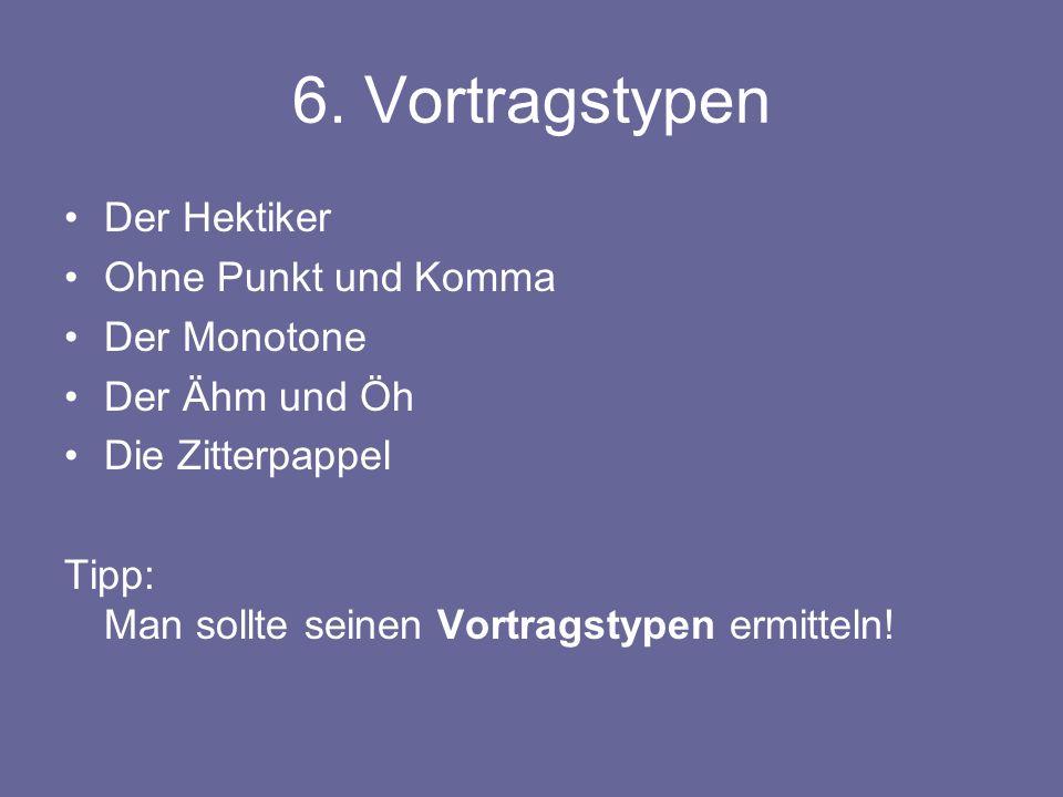 6. Vortragstypen Der Hektiker Ohne Punkt und Komma Der Monotone Der Ähm und Öh Die Zitterpappel Tipp: Man sollte seinen Vortragstypen ermitteln!