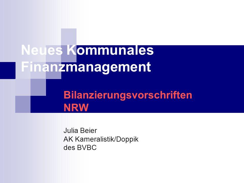 Neues Kommunales Finanzmanagement Bilanzierungsvorschriften NRW Julia Beier AK Kameralistik/Doppik des BVBC