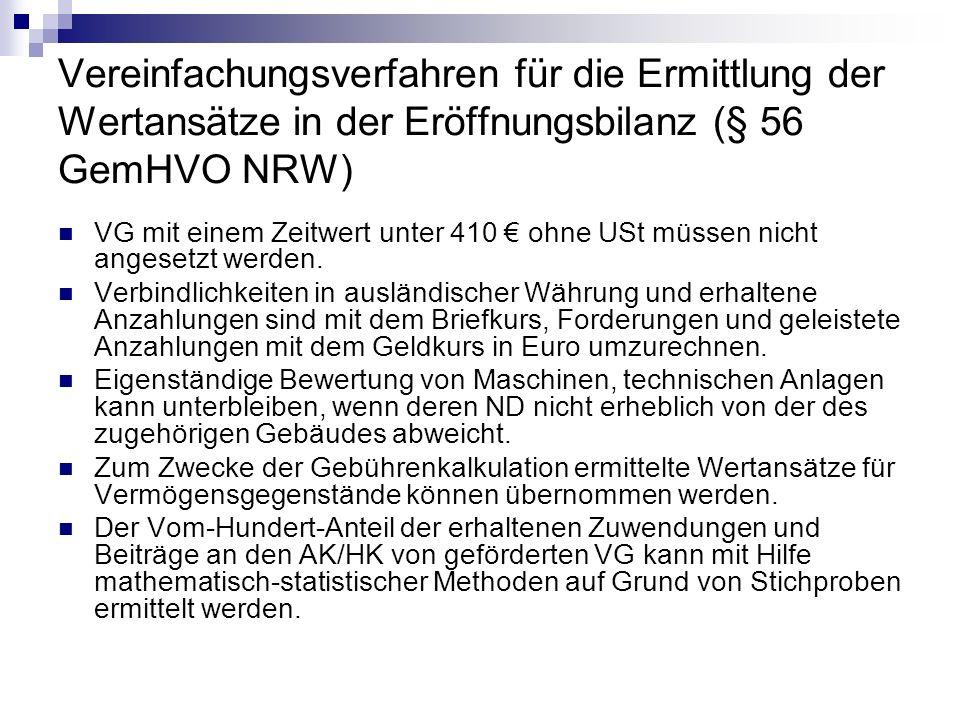 Vereinfachungsverfahren für die Ermittlung der Wertansätze in der Eröffnungsbilanz (§ 56 GemHVO NRW) VG mit einem Zeitwert unter 410 ohne USt müssen n