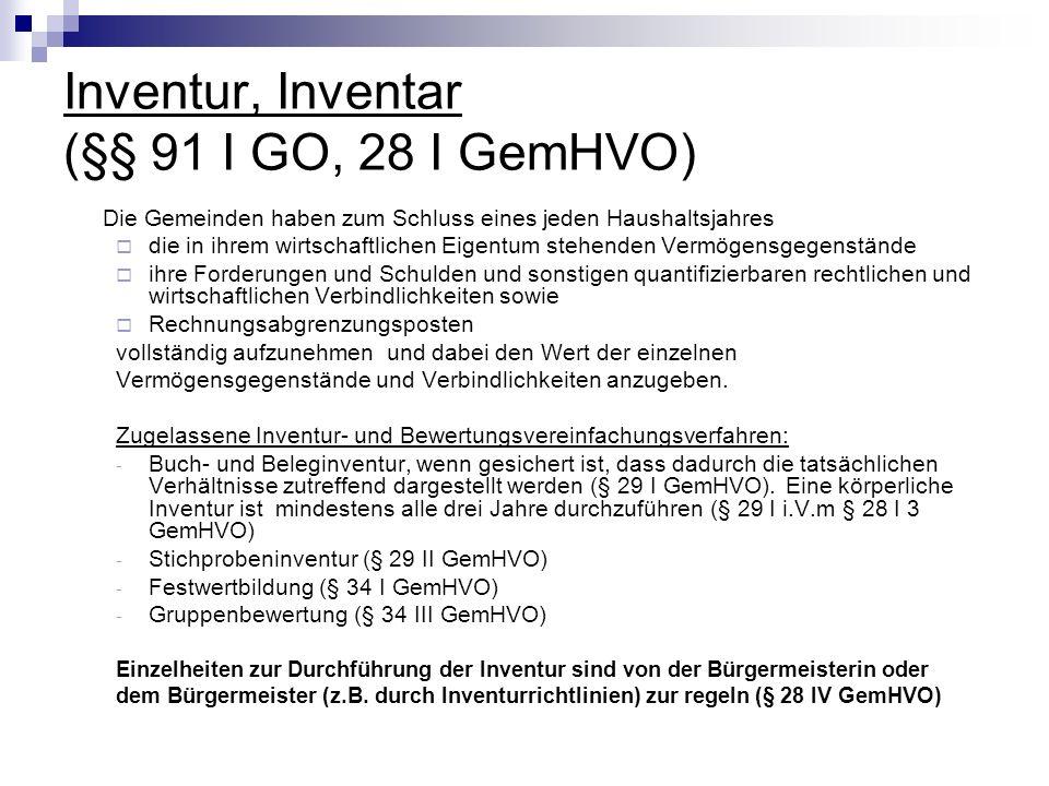 Inventur, Inventar (§§ 91 I GO, 28 I GemHVO) Die Gemeinden haben zum Schluss eines jeden Haushaltsjahres die in ihrem wirtschaftlichen Eigentum stehen