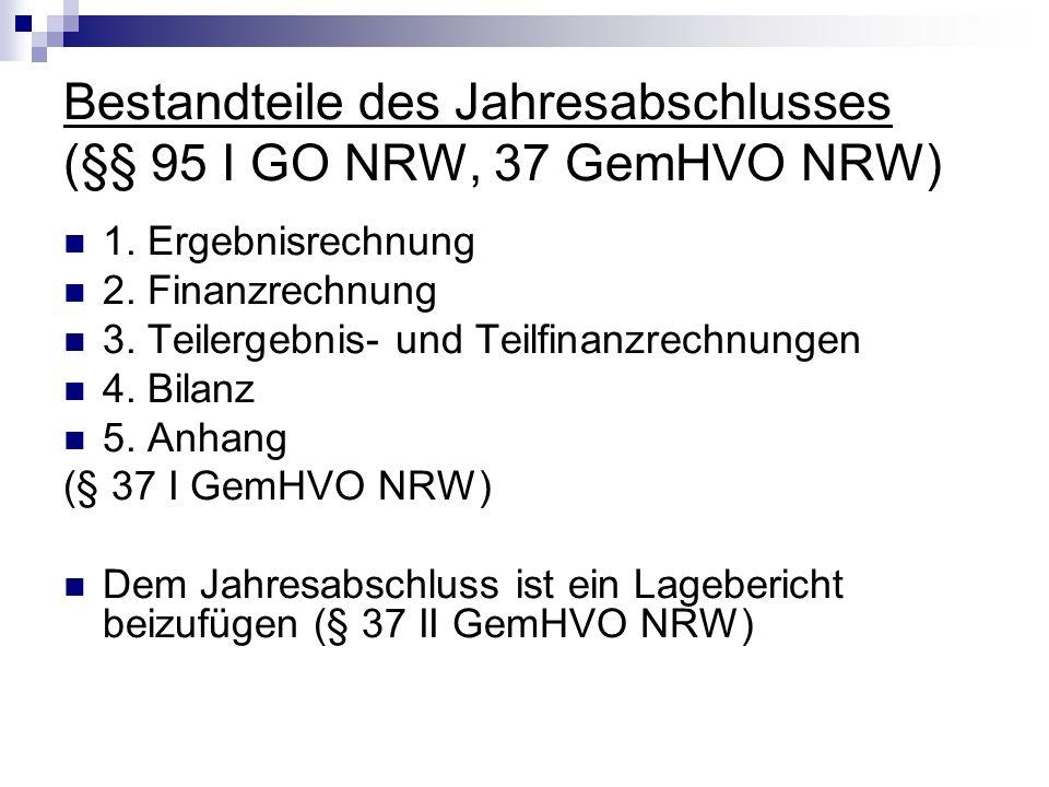 Bestandteile des Jahresabschlusses (§§ 95 I GO NRW, 37 GemHVO NRW) 1. Ergebnisrechnung 2. Finanzrechnung 3. Teilergebnis- und Teilfinanzrechnungen 4.