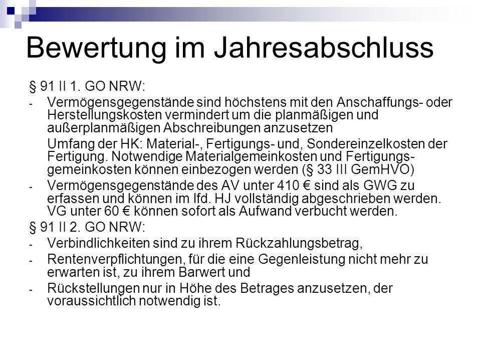 Bewertung im Jahresabschluss § 91 II 1. GO NRW: - Vermögensgegenstände sind höchstens mit den Anschaffungs- oder Herstellungskosten vermindert um die