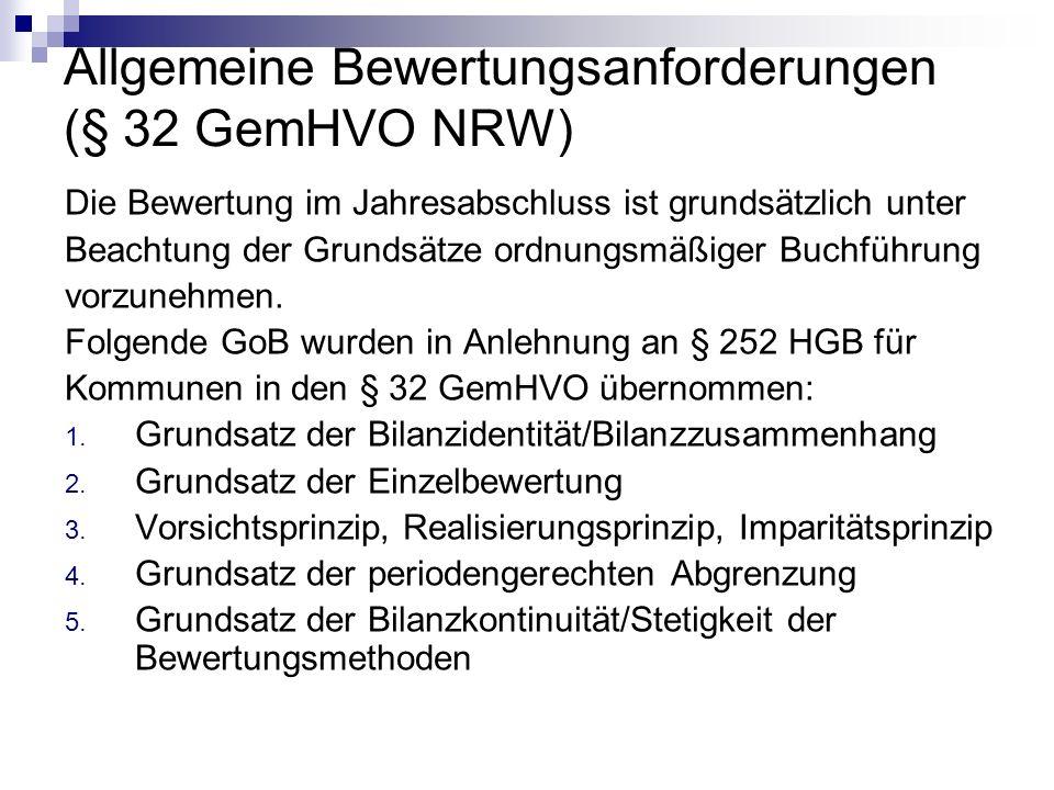 Allgemeine Bewertungsanforderungen (§ 32 GemHVO NRW) Die Bewertung im Jahresabschluss ist grundsätzlich unter Beachtung der Grundsätze ordnungsmäßiger