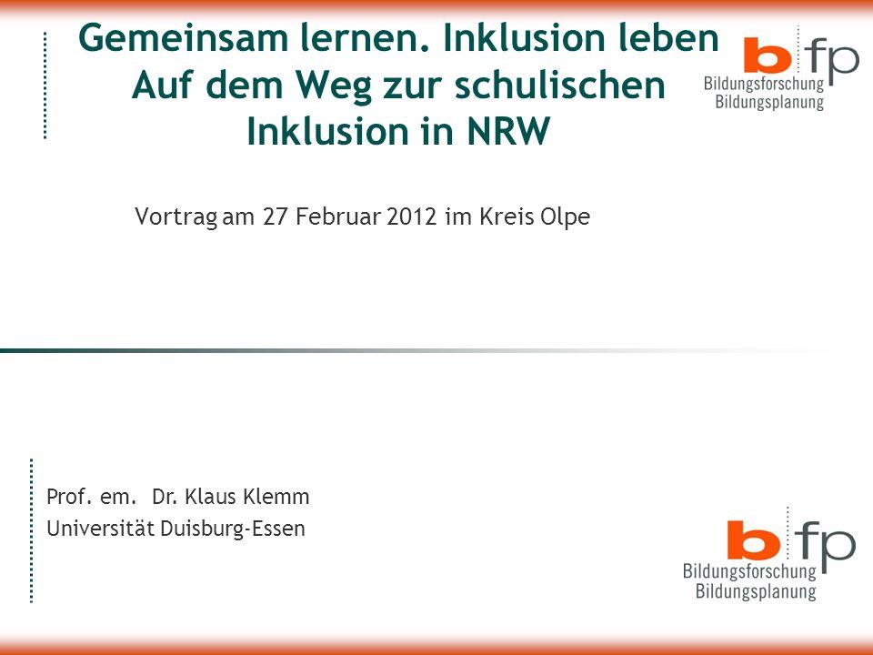 Gemeinsam lernen. Inklusion leben Auf dem Weg zur schulischen Inklusion in NRW Vortrag am 27 Februar 2012 im Kreis Olpe Prof. em. Dr. Klaus Klemm Univ