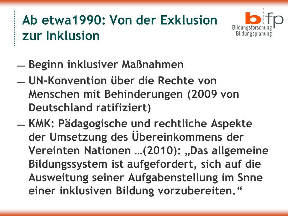 Ab etwa1990: Von der Exklusion zur Inklusion Beginn inklusiver Maßnahmen UN-Konvention über die Rechte von Menschen mit Behinderungen (2009 von Deutsc