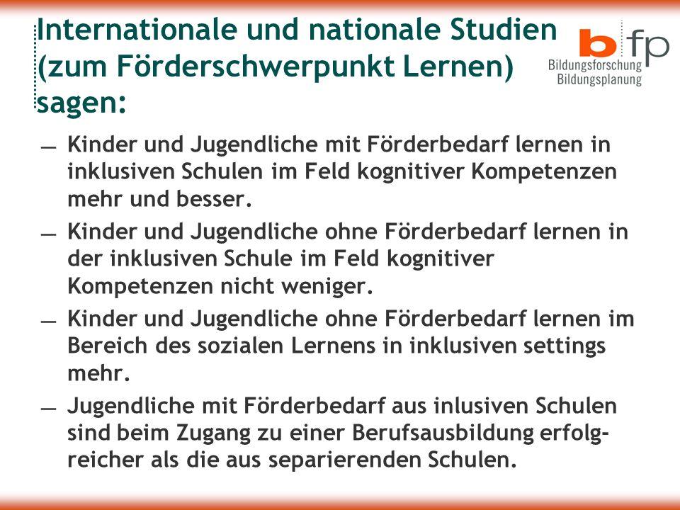 Internationale und nationale Studien (zum Förderschwerpunkt Lernen) sagen: Kinder und Jugendliche mit Förderbedarf lernen in inklusiven Schulen im Fel