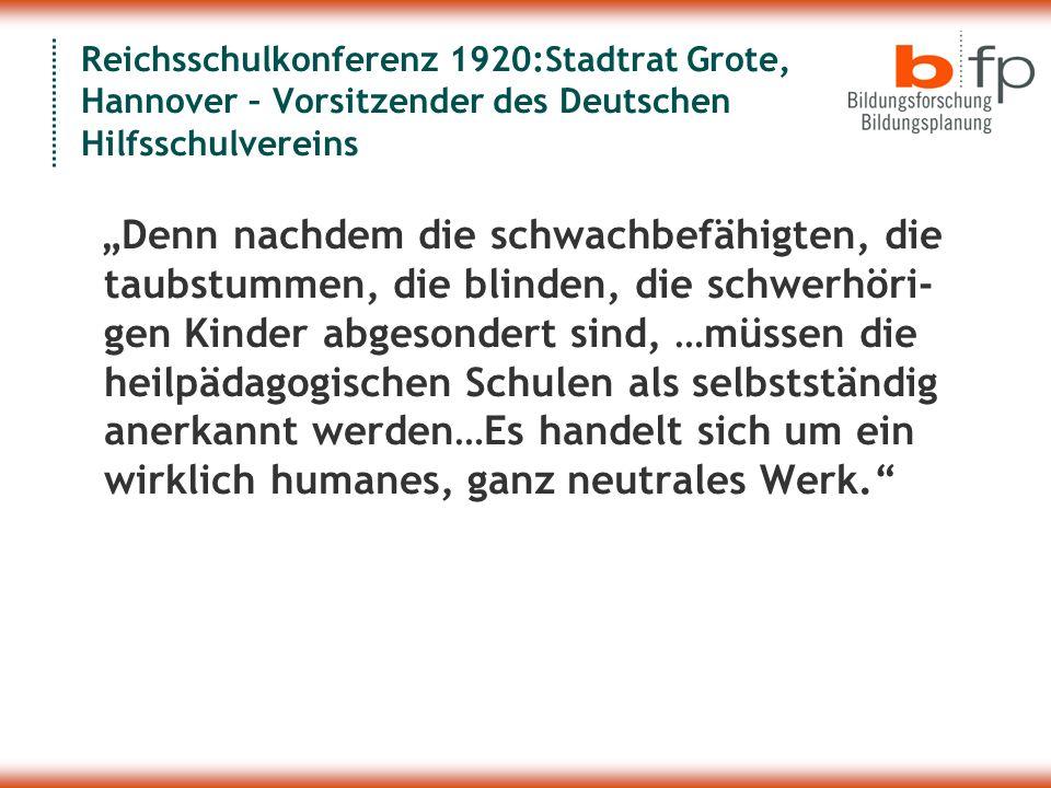 Reichsschulkonferenz 1920:Stadtrat Grote, Hannover – Vorsitzender des Deutschen Hilfsschulvereins Denn nachdem die schwachbefähigten, die taubstummen,
