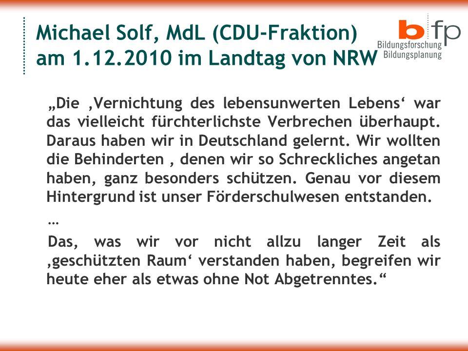 Michael Solf, MdL (CDU-Fraktion) am 1.12.2010 im Landtag von NRW Die Vernichtung des lebensunwerten Lebens war das vielleicht fürchterlichste Verbrech