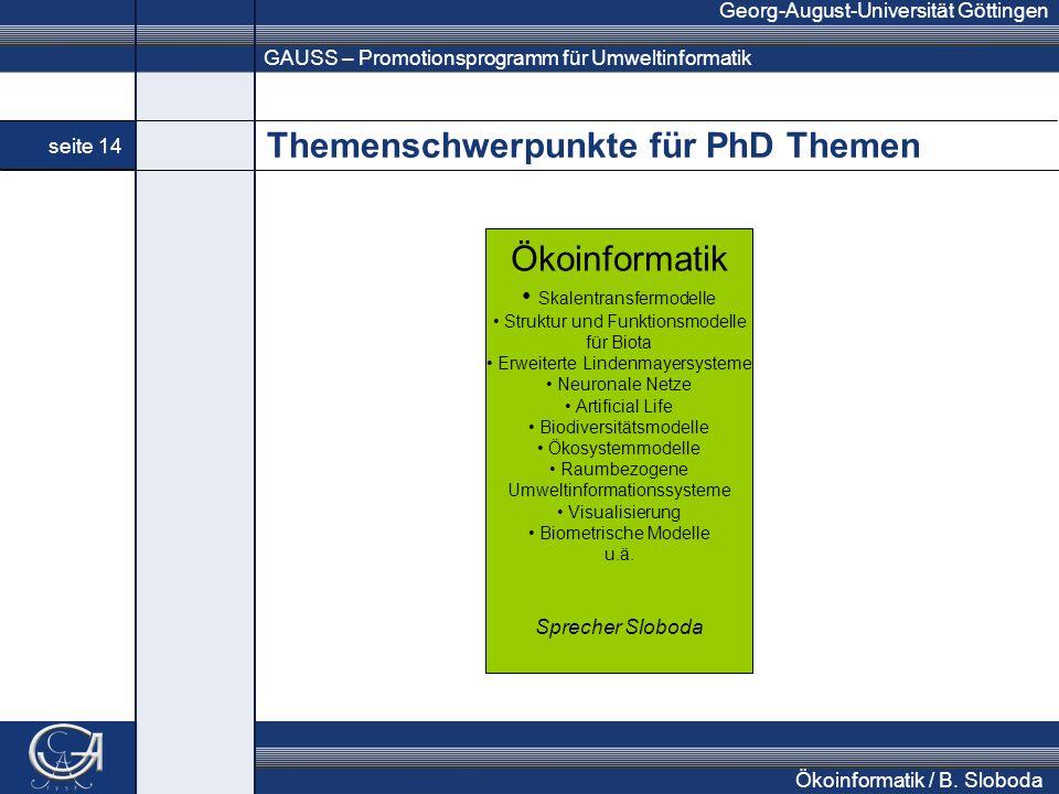 GAUSS – Promotionsprogramm für Umweltinformatik Georg-August-Universität Göttingen seite 14 Ökoinformatik / B. Sloboda Themenschwerpunkte für PhD Them