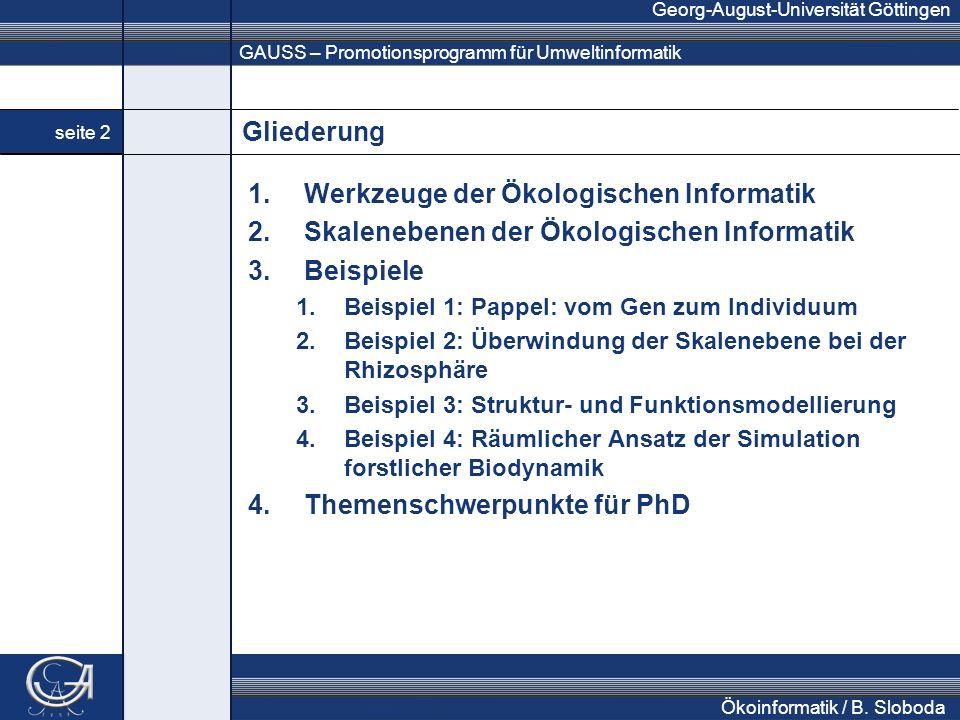 GAUSS – Promotionsprogramm für Umweltinformatik Georg-August-Universität Göttingen seite 2 Ökoinformatik / B. Sloboda Gliederung 1.Werkzeuge der Ökolo