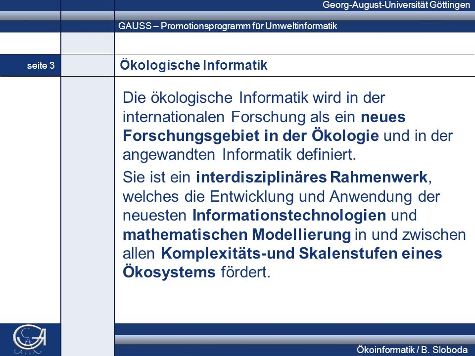 GAUSS – Promotionsprogramm für Umweltinformatik Georg-August-Universität Göttingen seite 3 Ökoinformatik / B. Sloboda Ökologische Informatik Die ökolo