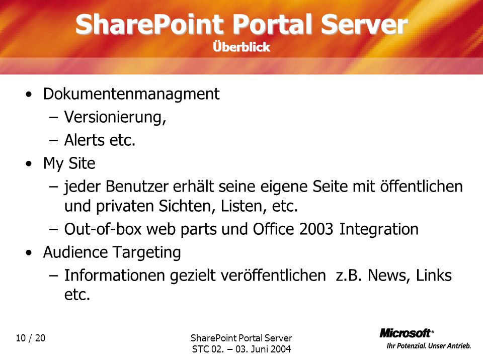 SharePoint Portal Server STC 02. – 03. Juni 2004 10 / 20 SharePoint Portal Server Überblick Dokumentenmanagment –Versionierung, –Alerts etc. My Site –