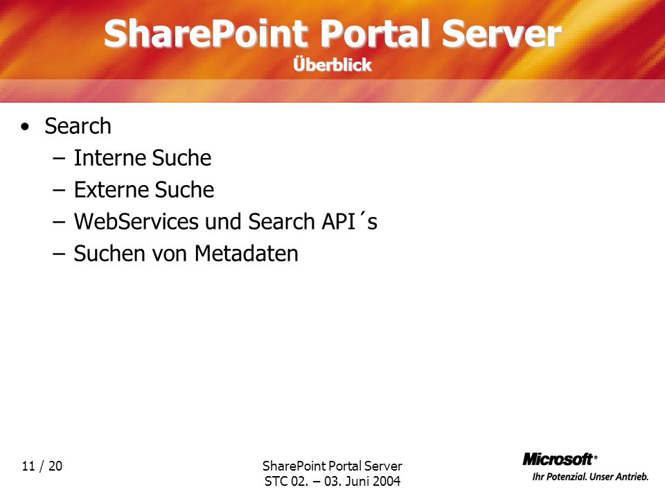 SharePoint Portal Server STC 02. – 03. Juni 2004 11 / 20 SharePoint Portal Server Überblick Search –Interne Suche –Externe Suche –WebServices und Sear
