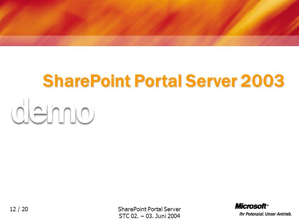 SharePoint Portal Server STC 02. – 03. Juni 2004 12 / 20 SharePoint Portal Server 2003