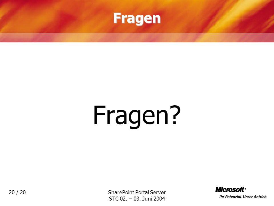 SharePoint Portal Server STC 02. – 03. Juni 2004 20 / 20Fragen Fragen?