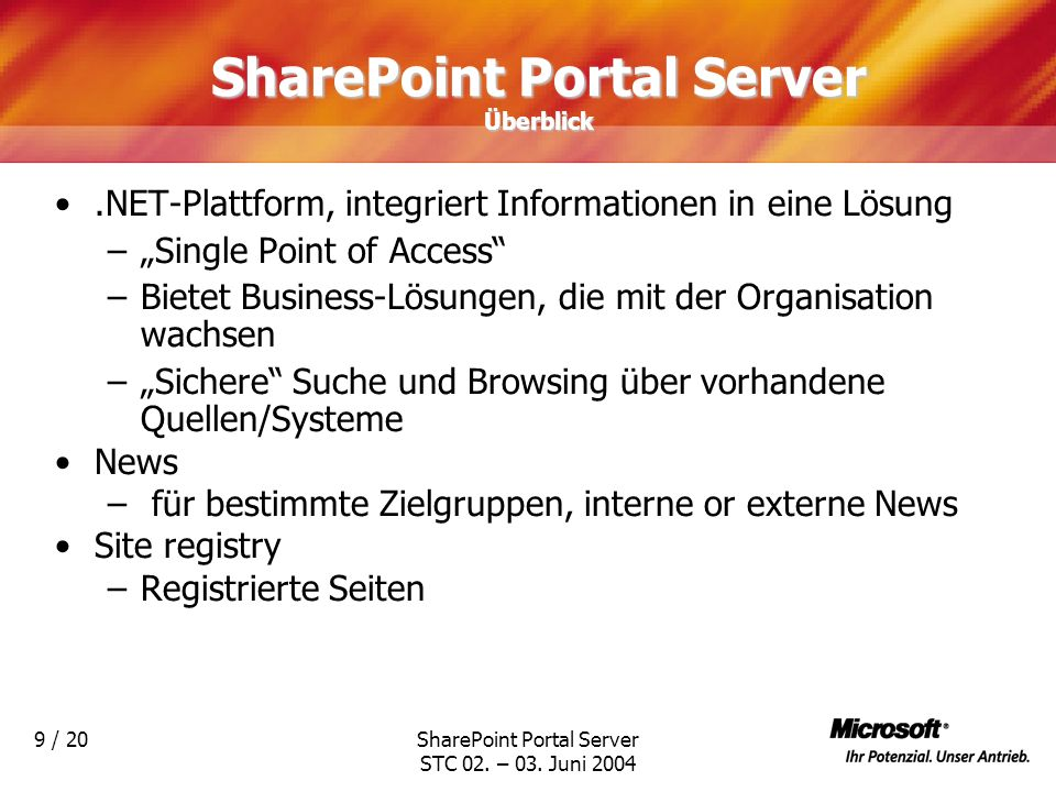 SharePoint Portal Server STC 02. – 03. Juni 2004 9 / 20 SharePoint Portal Server Überblick.NET-Plattform, integriert Informationen in eine Lösung –Sin