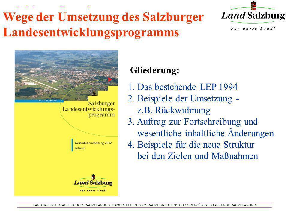 Salzburger Raumplanung LAND SALZBURG ABTEILUNG 7: RAUMPLANUNG FACHREFERENT 7/02: RAUMFORSCHUNG UND GRENZÜBERSCHREITENDE RAUMPLANUNG Wege der Umsetzung