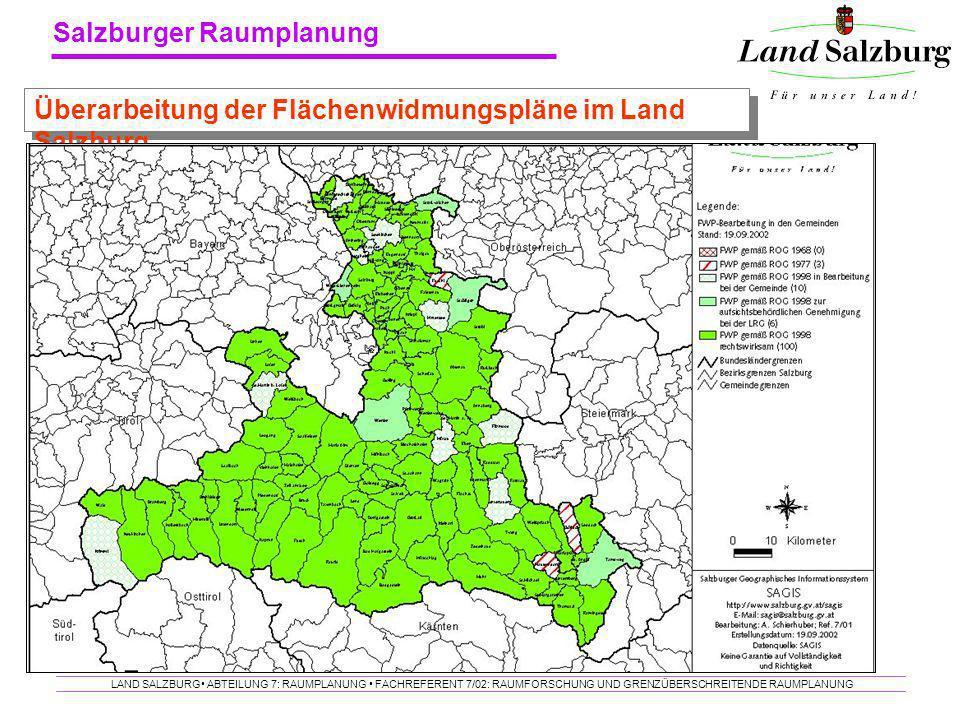 Salzburger Raumplanung LAND SALZBURG ABTEILUNG 7: RAUMPLANUNG FACHREFERENT 7/02: RAUMFORSCHUNG UND GRENZÜBERSCHREITENDE RAUMPLANUNG Überarbeitung der
