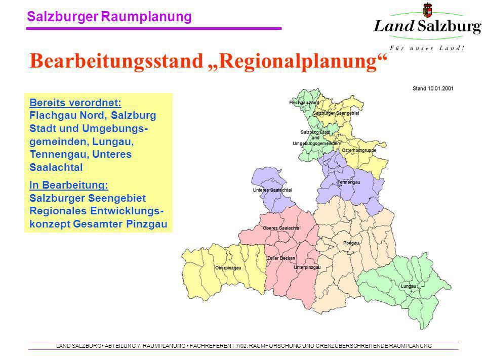 Salzburger Raumplanung LAND SALZBURG ABTEILUNG 7: RAUMPLANUNG FACHREFERENT 7/02: RAUMFORSCHUNG UND GRENZÜBERSCHREITENDE RAUMPLANUNG Bearbeitungsstand