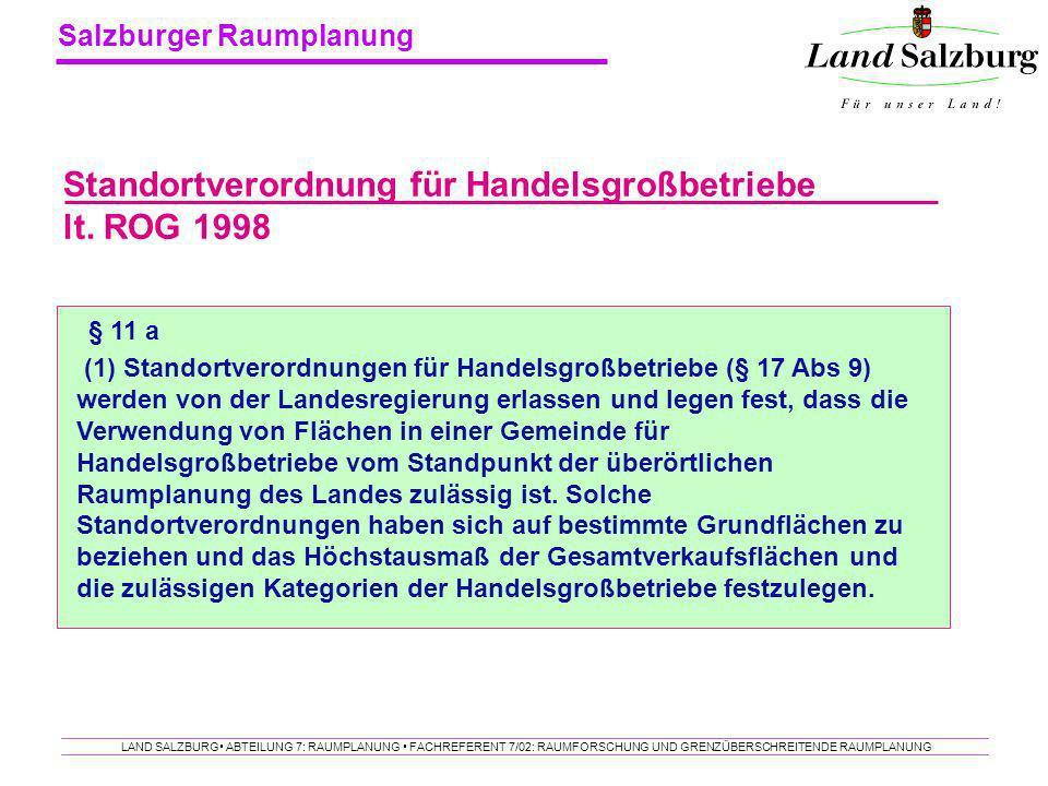 Salzburger Raumplanung LAND SALZBURG ABTEILUNG 7: RAUMPLANUNG FACHREFERENT 7/02: RAUMFORSCHUNG UND GRENZÜBERSCHREITENDE RAUMPLANUNG Standortverordnung