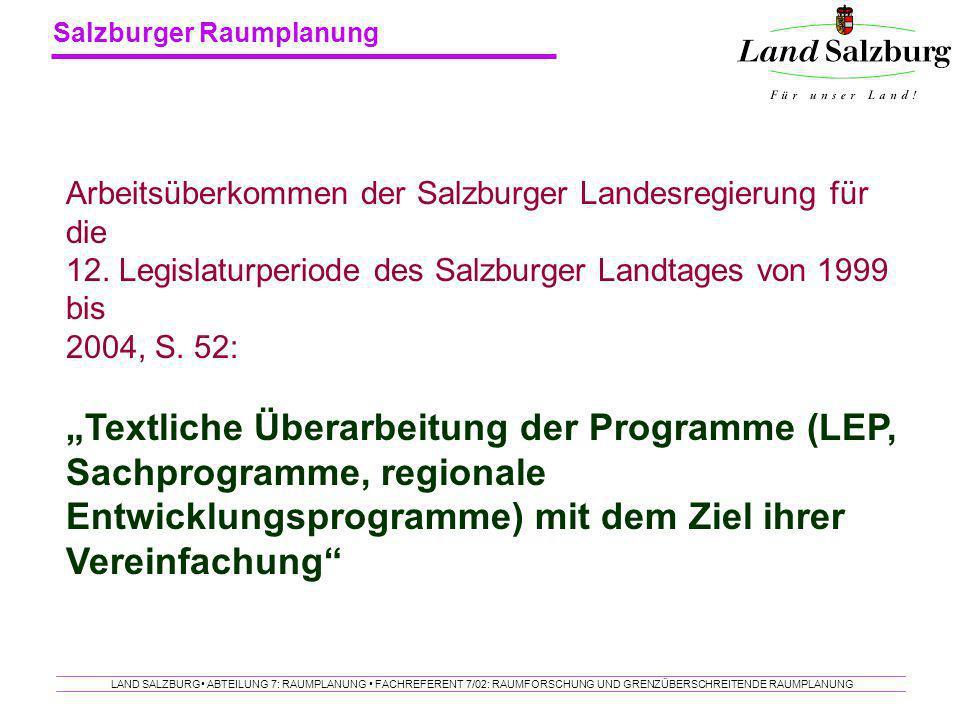 Salzburger Raumplanung LAND SALZBURG ABTEILUNG 7: RAUMPLANUNG FACHREFERENT 7/02: RAUMFORSCHUNG UND GRENZÜBERSCHREITENDE RAUMPLANUNG Arbeitsüberkommen