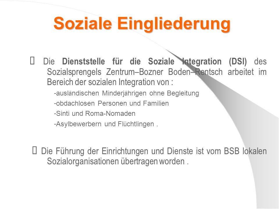 Soziale Eingliederung Die Dienststelle für die Soziale Integration (DSI) des Sozialsprengels Zentrum–Bozner Boden–Rentsch arbeitet im Bereich der sozi