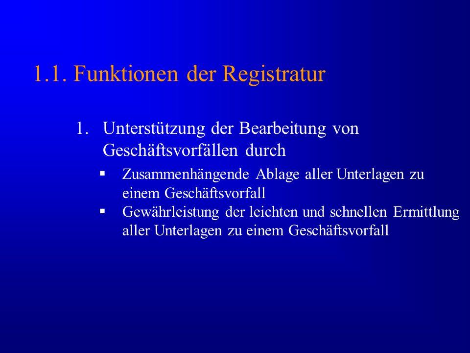 1.1. Funktionen der Registratur 1.Unterstützung der Bearbeitung von Geschäftsvorfällen durch Zusammenhängende Ablage aller Unterlagen zu einem Geschäf