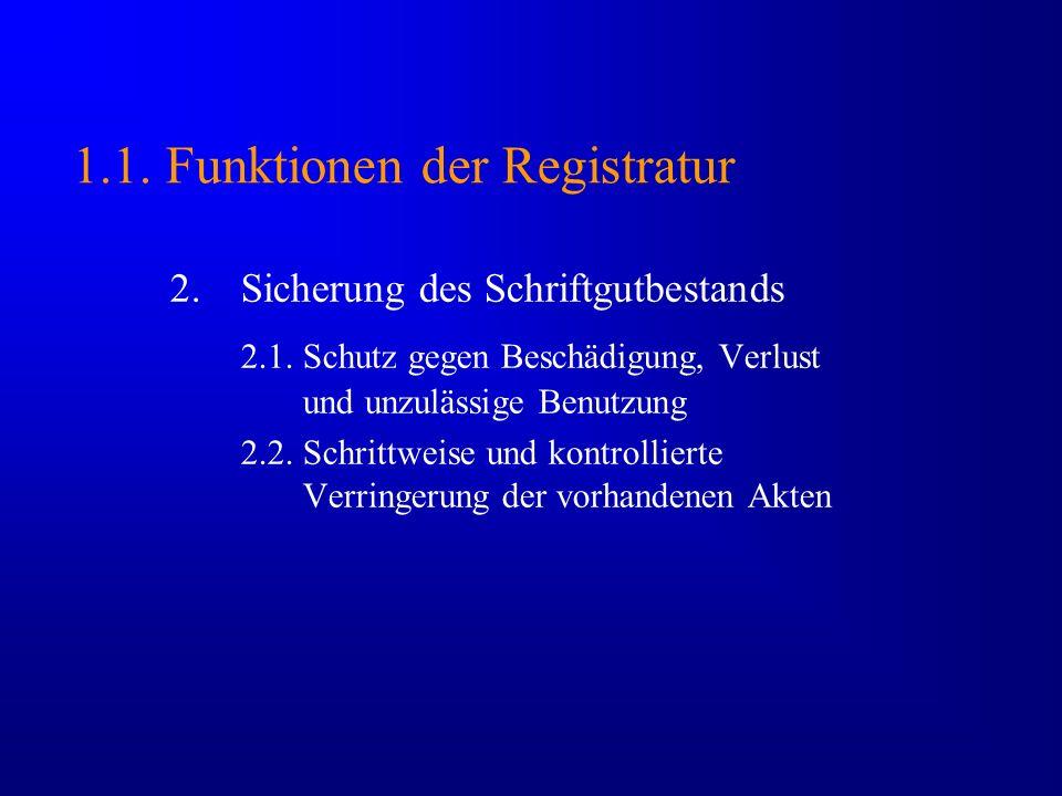 1.1. Funktionen der Registratur 2.Sicherung des Schriftgutbestands 2.1. Schutz gegen Beschädigung, Verlust und unzulässige Benutzung 2.2. Schrittweise