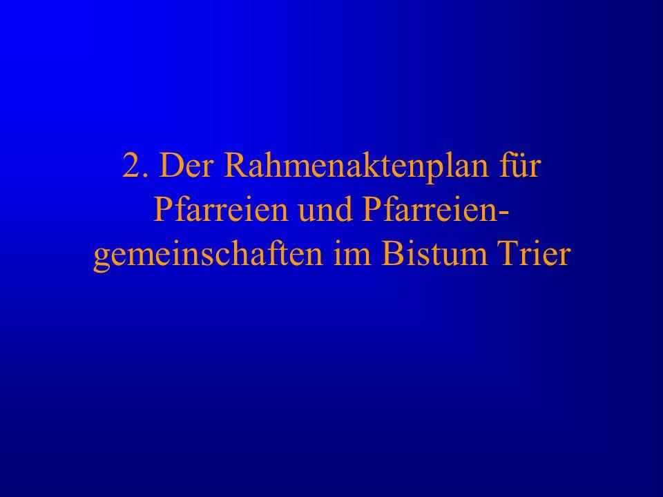 2. Der Rahmenaktenplan für Pfarreien und Pfarreien- gemeinschaften im Bistum Trier