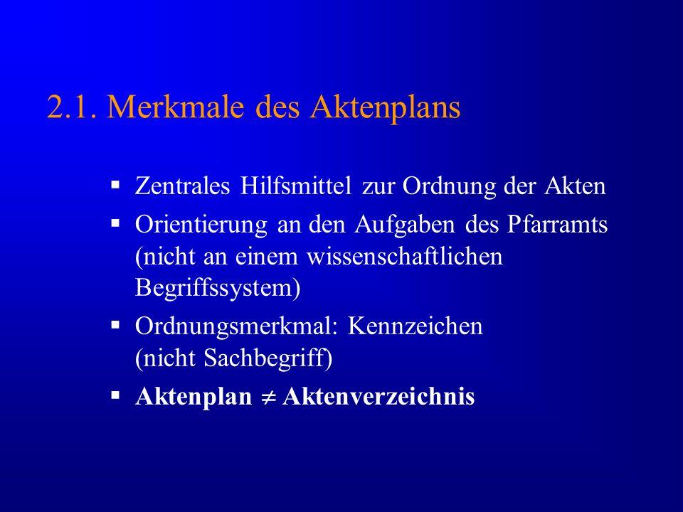 2.1. Merkmale des Aktenplans Zentrales Hilfsmittel zur Ordnung der Akten Orientierung an den Aufgaben des Pfarramts (nicht an einem wissenschaftlichen
